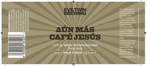 Evil Twin Brewing Aun Mas Cafe Jesus
