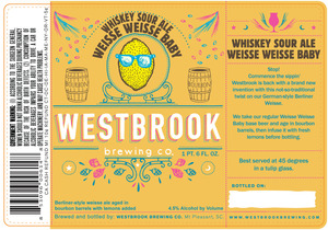 Westbrook Brewing Company Whiskey Sour Ale Weisse Weisse Baby