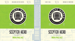 Draught Works Scepter Head India Pale Ale