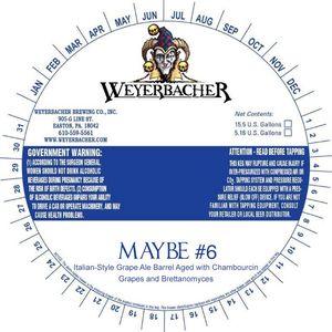 Weyerbacher Maybe #6